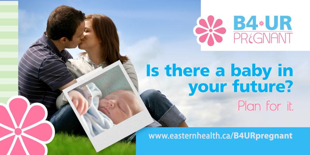 B4UR Pregnant, Eastern Health Campaign